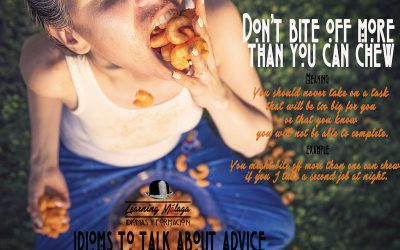 """Idiom of the week ?""""Don't bite off more than you can chew""""."""